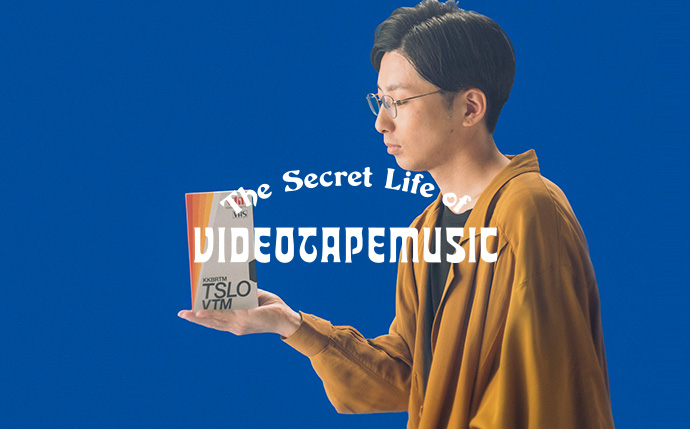 VIDEOTAPEMUSIC / The Secret Life of VIDEOTAPEMUSIC